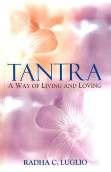 Tantra : A Way of Living and Loving, Paperback Book