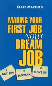 Making Your First Job Your Dream Job : Get Set, Move in, Move Up, Paperback / softback Book