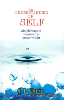 Understanding of Self : Simple Ways to Harness the Power within, Paperback / softback Book