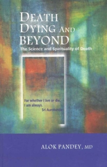 Death, Bying & Beyond : The Science & Spirituality of Death, Paperback / softback Book
