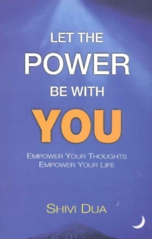 Let the Power Be with You : Empower Your Thoughts -- Empower Your Life, Paperback / softback Book