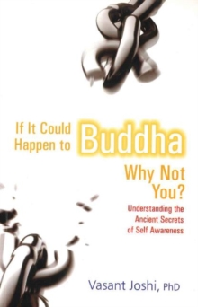 If it Could Happen to Buddha Why Not You? : Understanding the Ancient Secrets of Self Awareness, Paperback / softback Book