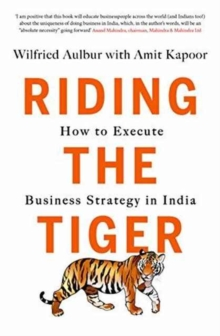 Riding the Tiger: : How to Execute Business Strategy in India, Paperback / softback Book