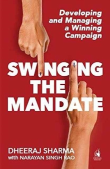 Swinging the Mandate : Developing and Managing a Winning Campaign, Paperback Book
