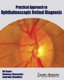 Practical Approach to Ophthalmoscopic Retinal Diagnosis, Hardback Book