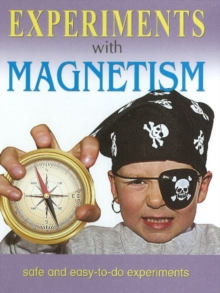 Experiments with Magnetism : Safe & Easy-to-Do Experiments, Hardback Book