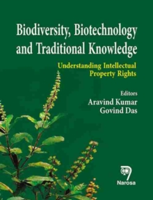Biodiversity, Biotechnology and Traditional Knowledge : Understanding Intellectual Property Rights, Hardback Book