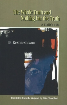 The Whole Truth and Nothing but the Truth a Dalit'S Life a Dalit's Life, Paperback / softback Book