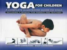 Yoga for Children: a Complete Illustrated Guide to Yoga, Including a Manual for Parents and Teachers, Paperback Book