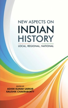New Aspects on Indian History: Local, Regional, National, Hardback Book