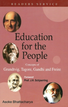 Education for the People: Concepts of Grundtvig, Tagore, Gandhi and Frieire, Hardback Book