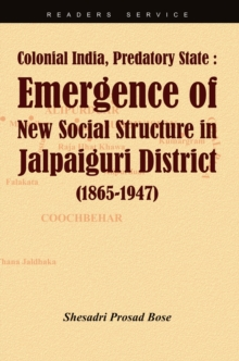 Colonial India, Predatory State: Emergence of New Social Structure in Jalpaiguri District (1865-1947), Paperback Book