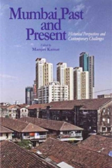 Mumbai Past and Present Historical Perspectives and Contemporary Challenges, Hardback Book