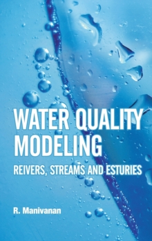 Water Quality Modeling : Rivers, Streams and Estuaries, Hardback Book