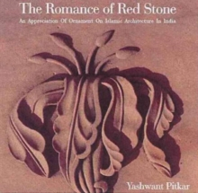 The Romance of Red Stone : An Appreciation of Ornament on Islamic Architecture in India, Hardback Book