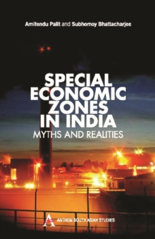 Special Economic Zones in India : Myths and Realities, Hardback Book