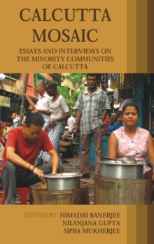 Calcutta Mosaic : Essays and Interviews on the Minority Communities of Calcutta, Hardback Book