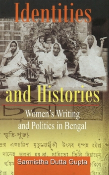 Identities and Histories Politics and Women's Writings in Bengal, Hardback Book