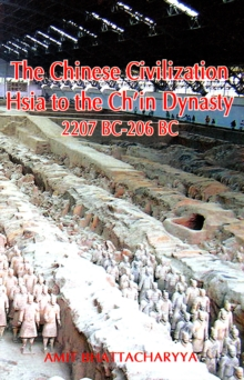 The Chinese Civilization: Hsia to the Ch'in Dynasty 2207 BC to 206 BC, Paperback / softback Book
