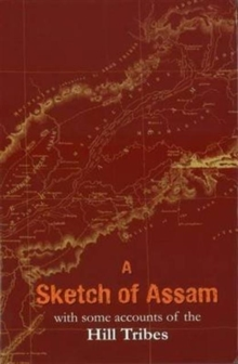 A Sketch of Assam : With Some Account of the Hill Tribes, Hardback Book