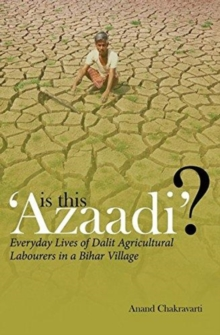 Is This 'Azaadi'? - Everyday Lives of Dalit Agricultural Labourers in a Bihar Village, Hardback Book