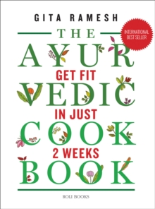 The Ayurvedic Cookbook : Get Fit in Just Two Weeks, Hardback Book