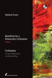 Manifesto for a Democratic Civilization : Civilization: the Age of Masked Gods and Disguised Kings Volume 1, Paperback Book