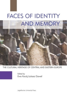 Faces of Identity and Memory - The Cultural Heritage of Central and Eastern Europe, Paperback / softback Book