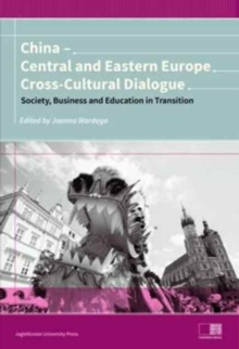 China - Central and Eastern Europe Cross-Cultura - Dialogue - Society, Business and Education in Transition, Paperback / softback Book