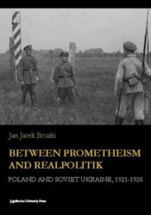 Between Prometheism and Realpolitik - Poland and Soviet Ukraine, 1921-1926, Paperback Book