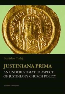 Justiniana Prima - An Underestimated Aspect of Justinian`s Church Policy, Paperback / softback Book