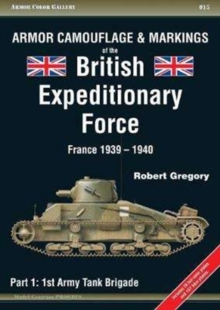 Armor Camouflage & Markings of the British Expeditionary Force, France 1939-1940 : Part 1: 1st Army Tank Brigade, Paperback Book