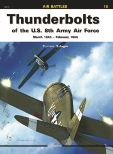 Thunderbolts of the U.S. 8th Army Air Force : March 1943 - February 1944, Paperback / softback Book