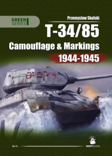 T-34-85: Camouflage and Markings 1944-1945, Paperback / softback Book