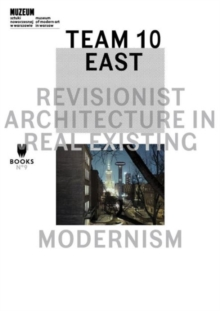 Team 10 East - Revisionist Architecture in Real Existing Modernism, Paperback / softback Book