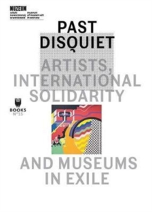 Past Disquiet - Artists, International Solidarity and Museums in Exile, Paperback / softback Book