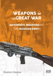 Weapons of the Great War: Automatic Weapons of the Russian Army, Hardback Book