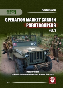 Operation Market Garden Paratroopers : Transport of the 1st Polish Independent Parachute Brigade 1941-1945 Volume 3, Paperback / softback Book