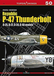 Republic P-47 Thunderbolt. D-25, D-27, D-30, D-40 Models, Paperback / softback Book