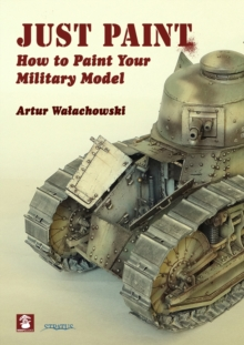 Just Paint : How to Paint Your Military Model, Paperback / softback Book