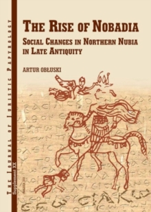 JJP Supplement 20 (2014) Journal of Juristic Papyrology : The Rise of Nobadia Social Changes in Northern Nubia in Late Antiquity, Hardback Book