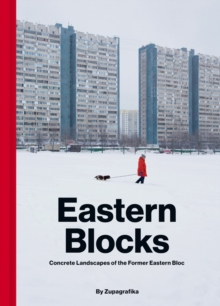 Eastern Blocks : Concrete Landscapes of the Former Eastern Bloc, Hardback Book