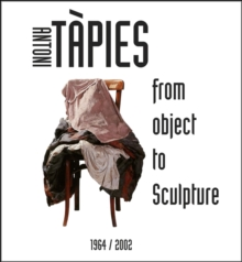 Antoni Tapies : From Object to Sculpture 1964/2002, Paperback Book