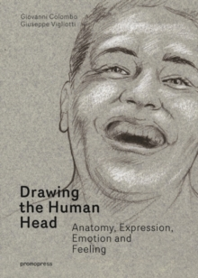 Drawing the Human Head : Anatomy, Expressions, Emotions and Feelings, Hardback Book