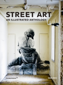 Street Art: An Illustrated Anthology, Paperback / softback Book
