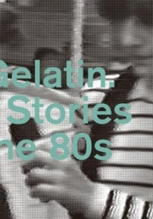 Hard Gelatin : Hidden Stories From the 80's, Paperback Book
