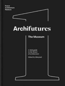 Archifutures Vol 1 : The Museum, Paperback / softback Book