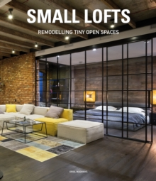 Small Lofts: Remodelling Tiny Open Spaces, Hardback Book