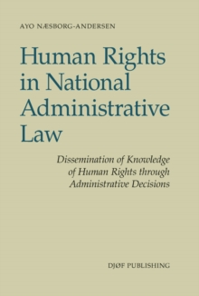 Human Rights in National Administrative Law : Dissemination of Knowledge of Human Rights Through Administrative Decisions, Paperback Book