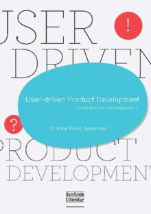 User-Driven Product Development : Creating a User-Involving Culture, Paperback / softback Book